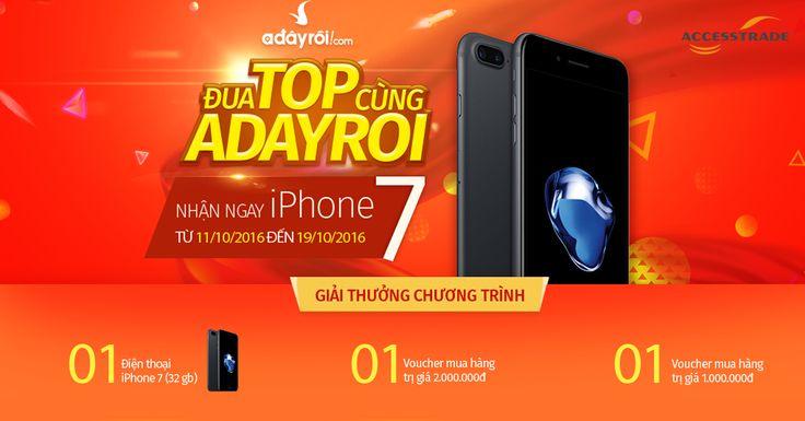 Cập nhật thông tin Đua top chiến dịch Adayroi nhận ngay Iphone 7 khi tham gia affiliate marketing tiếp thị liên kết kiếm tiền online