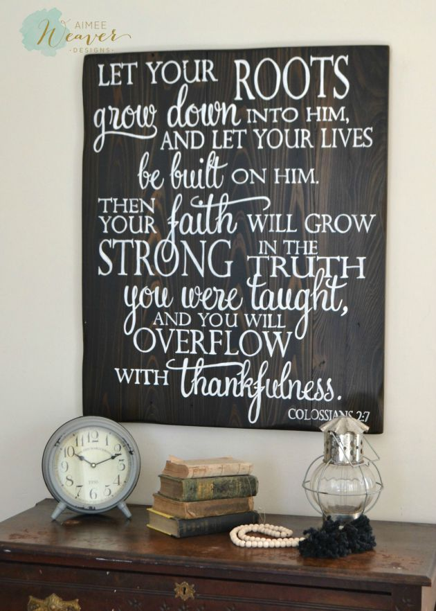 Let your roots grow down into Him, and let your lives be built on Him, then your faith will grow strong in the truth you were taught, and you will overflow with thankfulness. | wood scripture sign by Aimee Weaver Designs