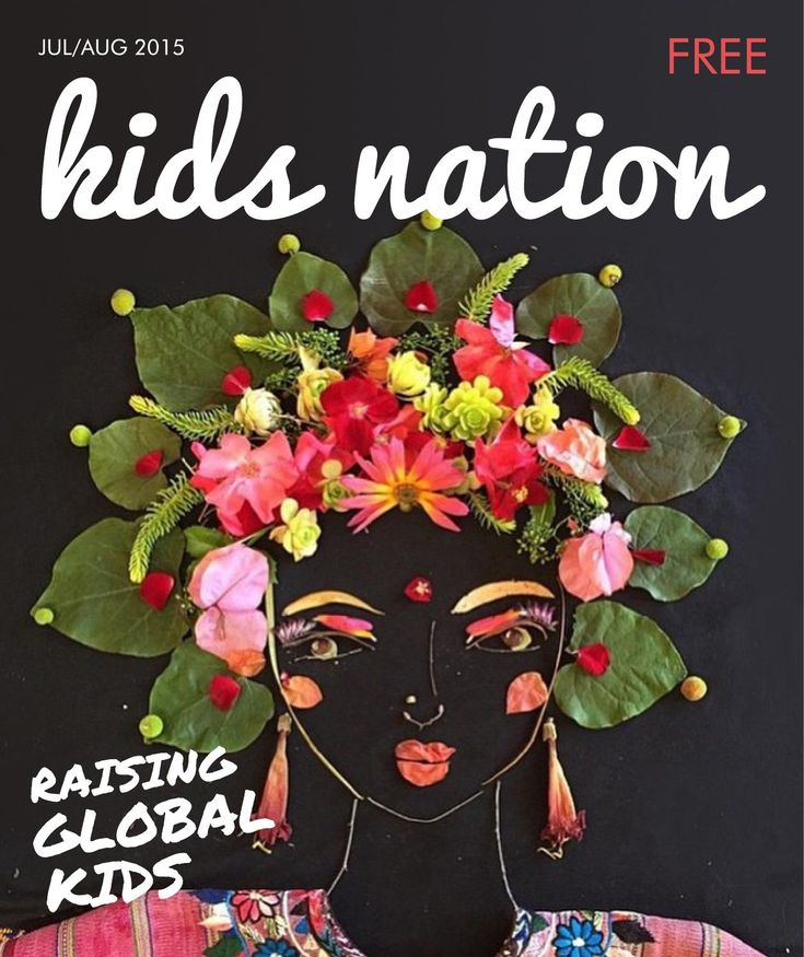 Kids Nation Magazine - Edition 6 July/August 2015 Edition 6 - Raising Global Kids World's first free digital magazine, dedicated to empowering kids around the world, with global contributors