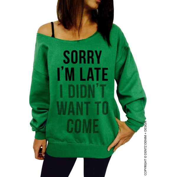 Sorry I'm Late I Didn't Want to Come Slouchy Oversized Sweatshirt More... ($28) ❤ liked on Polyvore featuring tops, hoodies, sweatshirts, green, women's clothing, cut loose tops, raw edge sweatshirt, oversized tops, slouchy tops and loose fit tops