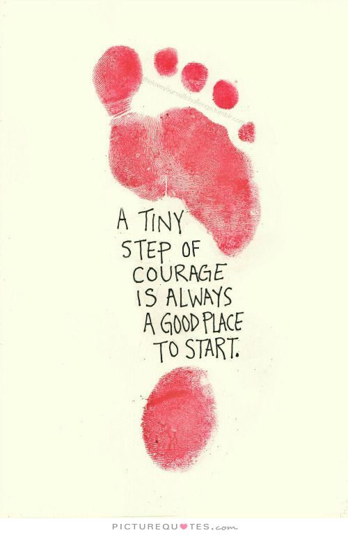 A tiny step of courage is always a good place to start ...
