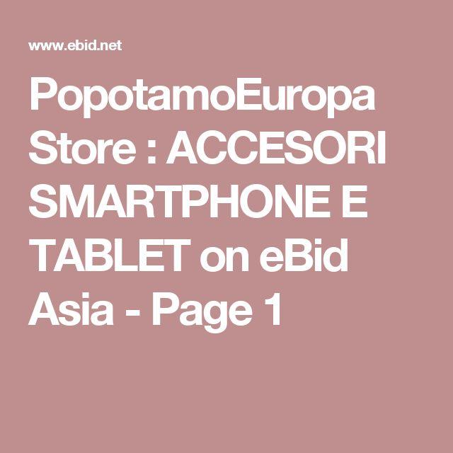 PopotamoEuropa Store  : ACCESORI SMARTPHONE  E TABLET on eBid Asia - Page 1