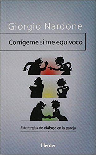 10€ Corrígeme si me equivoco. Estrategias de diálogo en la pareja: Amazon.es: Giorgio Nardone: Libros