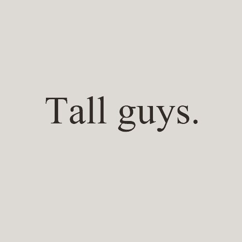 Enough said. tall, dark, and handsome