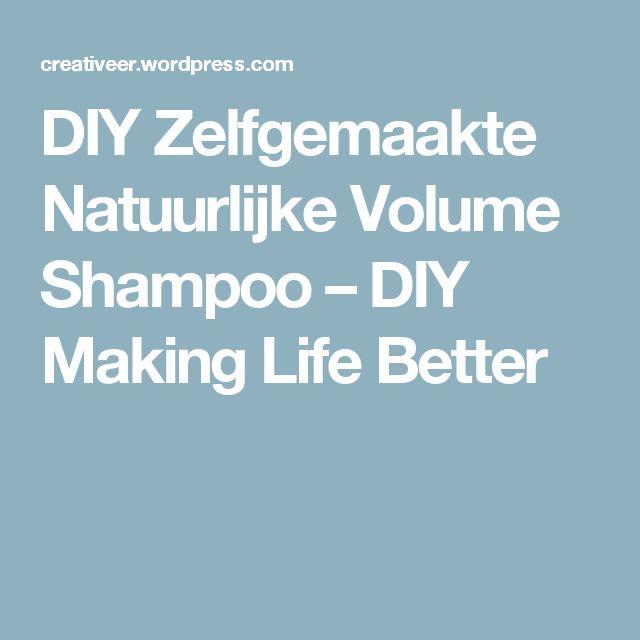 DIY Zelfgemaakte Natuurlijke Volume Shampoo – DIY Making Life Better
