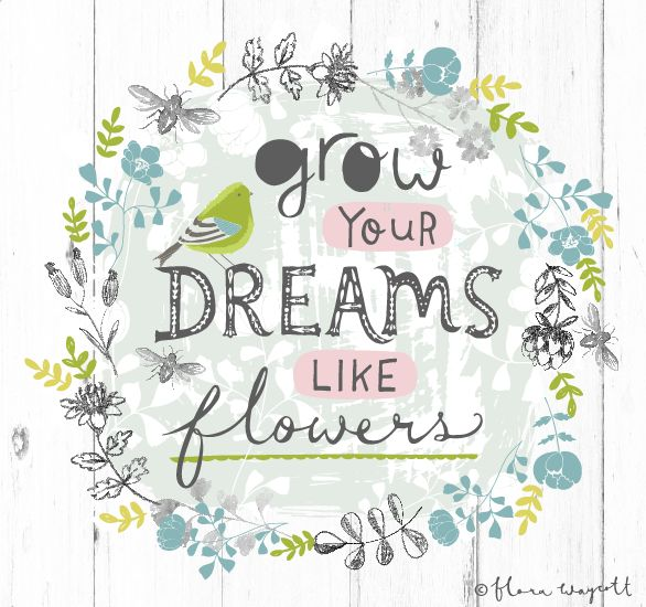 Flora Waycott Design: Grow your dreams…xxx
