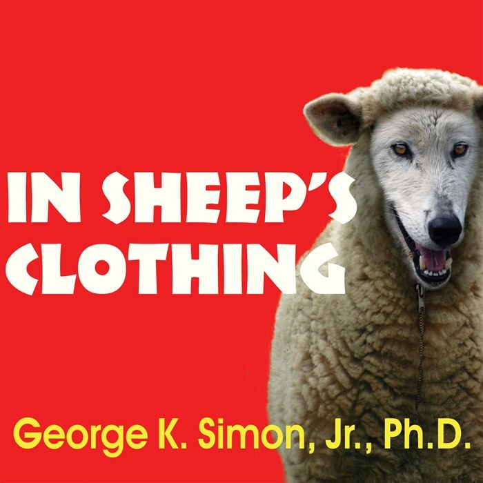 2011 In Sheep S Clothing Understanding And Dealing With Manipulative People Audiobook By George K Simon Tantor Audio Audio Books Sheep Clothing Manipulative People