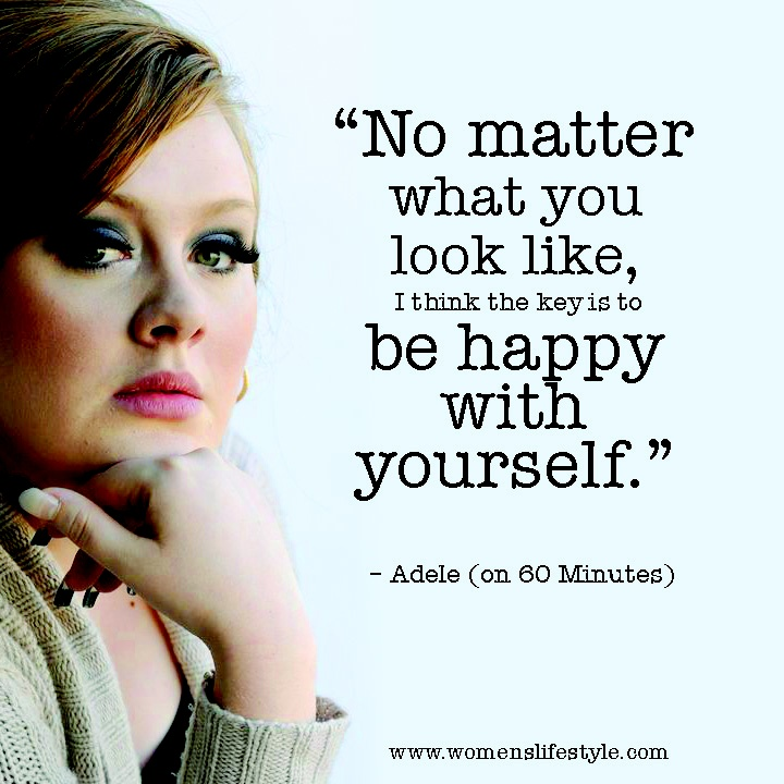Size 4 or size 16 just be happy with yourself....Adele