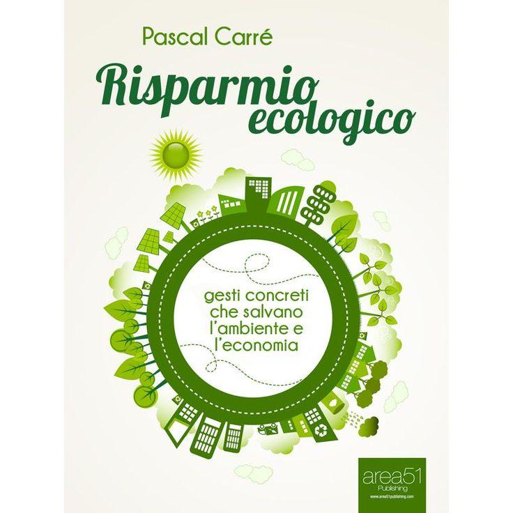 eBookLife consiglia: RISPARMIO ECOLOGICO Gesti concreti che salvano l'economia e l'ambiente! - www.ebooklife.it/economia-politica-e-societa/17071-ebook-pascal-carre-risparmio-ecologico.html