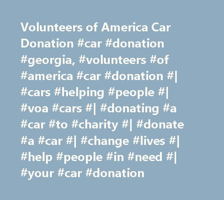 Volunteers of America Car Donation #car #donation #georgia, #volunteers #of #america #car #donation #| #cars #helping #people #| #voa #cars #| #donating #a #car #to #charity #| #donate #a #car #| #change #lives #| #help #people #in #need #| #your #car #donation http://new-jersey.remmont.com/volunteers-of-america-car-donation-car-donation-georgia-volunteers-of-america-car-donation-cars-helping-people-voa-cars-donating-a-car-to-charity-donate-a-car-cha/  # In 2 simple steps you can donate a…