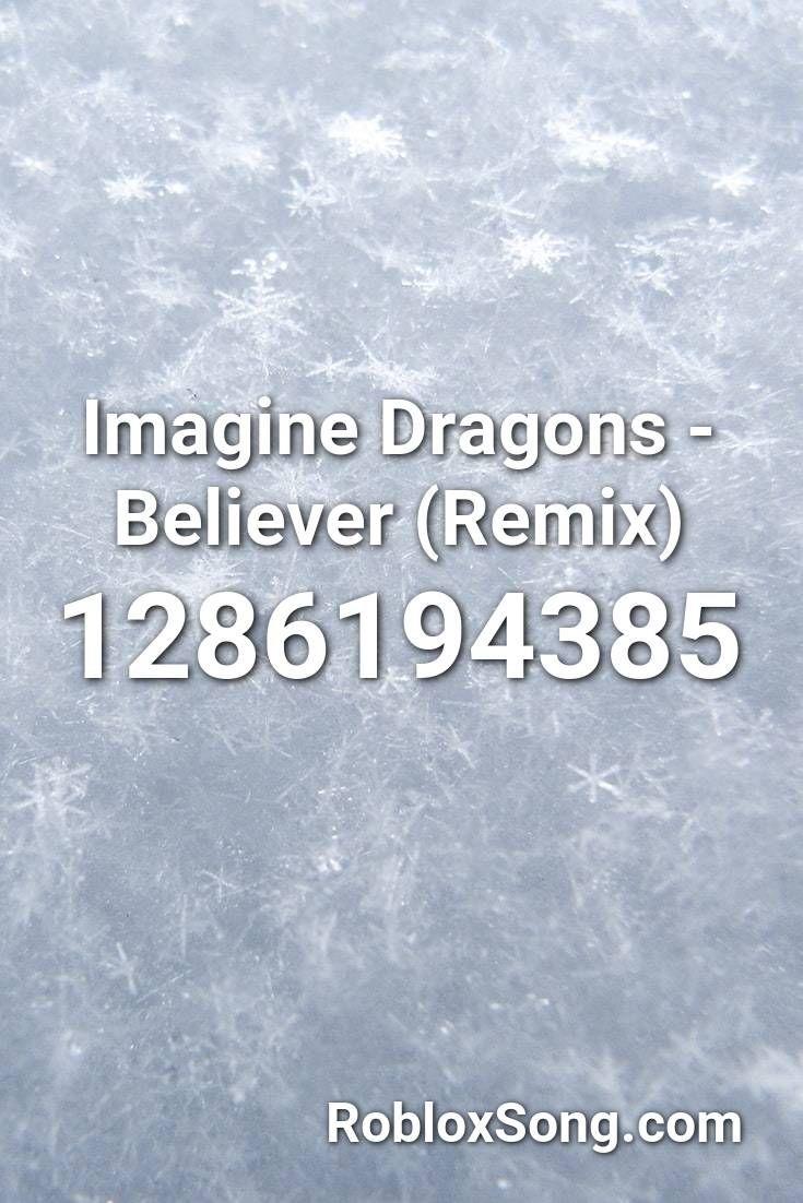 Imagine Dragons Believer Remix Roblox Id Roblox Music Codes