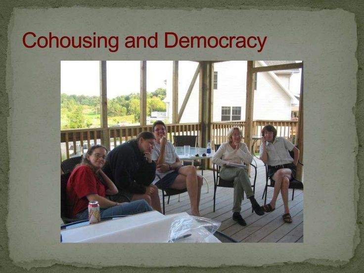 "Cohousing & Democracy by Cohous via Slideshare  - ""WHAT IS THE PROBLEM? Concern over the following trends:  Evidence of declines in national levels of trust, social cohesion & social capital.  Declining quantity and quality of civic engagement.  Increasingly polarized, 'uncivil' public discourse – less constructive dialogue across difference.  Broad disgust with politics and government. What does this mean for our democracy?"""