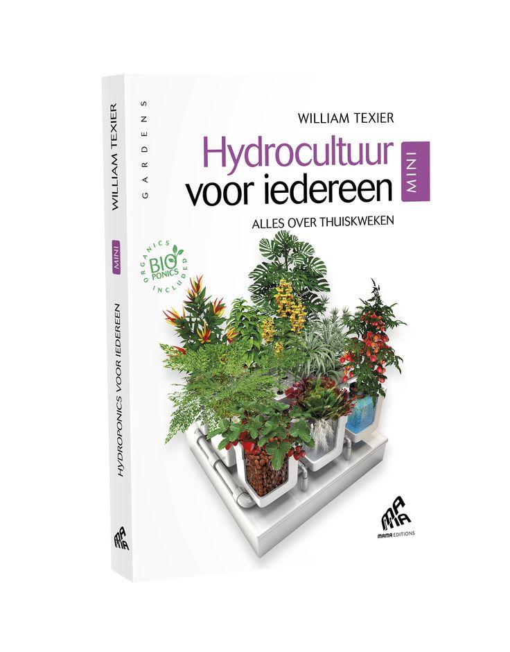 Hydrocultuur voor iedereen, Mini Edition Alles over thuiskweken William Texier Deze rijk geïllustreerde bijbel van het hydroponisch tuinieren zal de oogst van het thuiskweken doen toenemen tot een niveau dat men niet voor mogelijk houdt. Collection « Gardens »   http://www.mamaeditions.net/mini.html#9782845941328