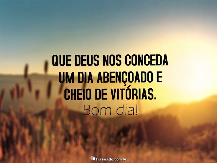 Que Deus nos conceda um dia abençoado e cheio de vitórias. Bom dia!