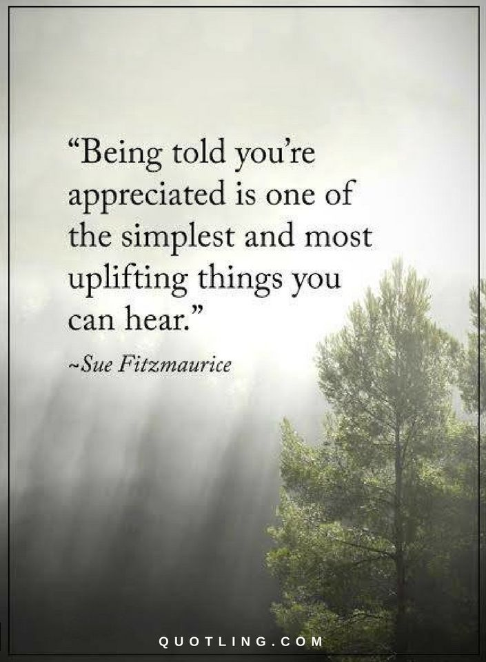 Appreciation Quotes Being told you are appreciated is one of the simplest and most uplifting things you can hear.