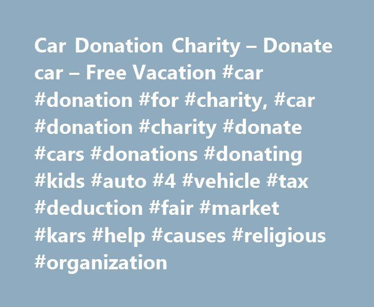 car donation charity donate car free vacation car donation for