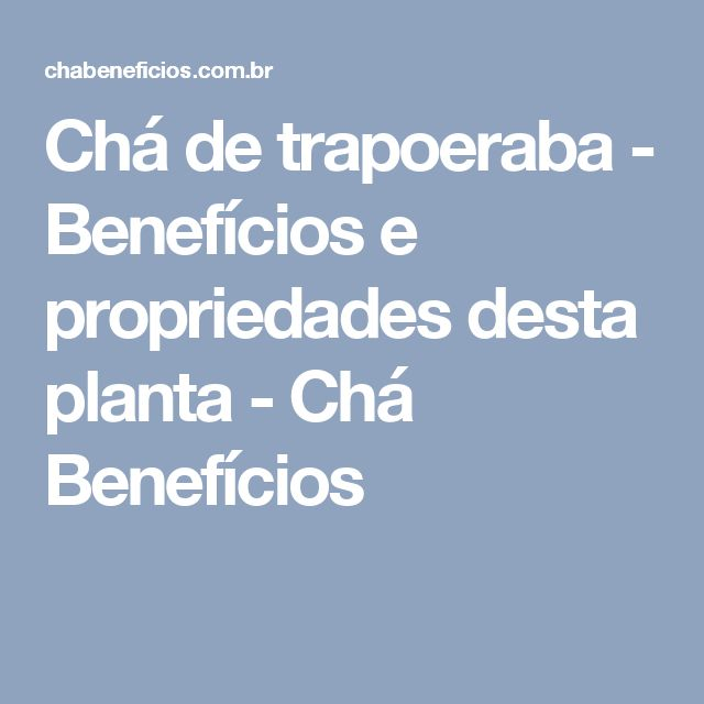 Chá de trapoeraba - Benefícios e propriedades desta planta - Chá Benefícios