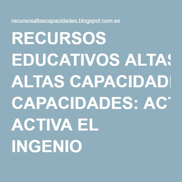RECURSOS EDUCATIVOS ALTAS CAPACIDADES: ACTIVA EL INGENIO