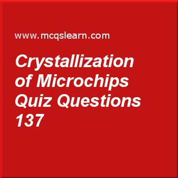 Learn quiz on crystallization of microchips, O level chemistry quiz 137 to practice. Free chemistry MCQs questions and answers to learn crystallization of microchips MCQs with answers. Practice MCQs to test knowledge on crystallization of microchips, periodic table: o level chemistry, acids: properties and reactions, conductors and non conductors worksheets.  Free crystallization of microchips worksheet has multiple choice quiz questions as in electronic industry, silicon is used in…