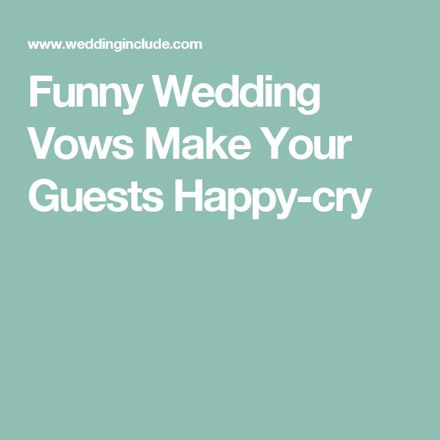 Funny Wedding Vows Make Your Guests Happy-cry                                                                                                                                                                                 More