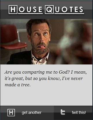 Dr. House Quotes   Are You Comparing Me To God ?