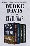 Burke Davis on the Civil War: The Long Surrender Shermans March To Appomattox and They Called Him Stonewall