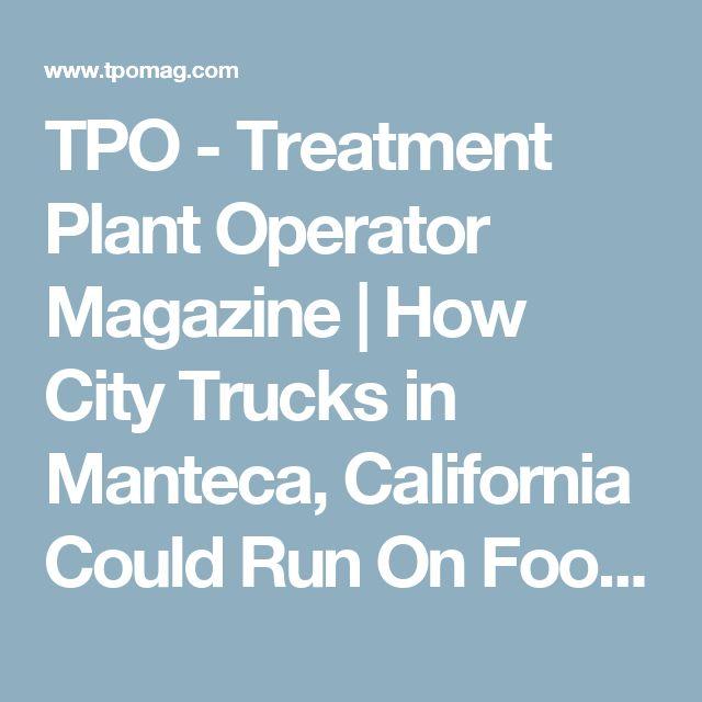 TPO - Treatment Plant Operator Magazine | How City Trucks in Manteca, California Could Run On Food Waste