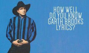 QUIZ:  How Well Do You Know Garth Brooks Lyrics?