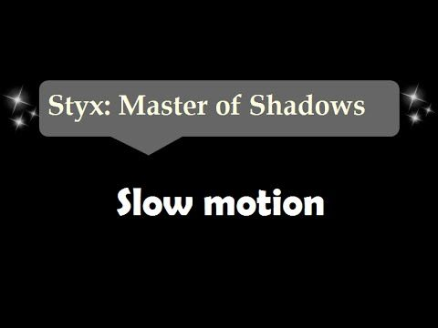 [30sec]Slow motion - Styx: Master Of Shadows