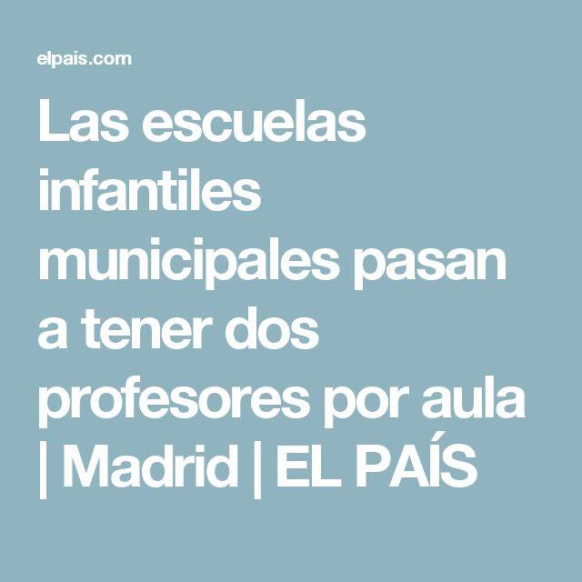 Las escuelas infantiles municipales pasan a tener dos profesores por aula | Madrid | EL PAÍS