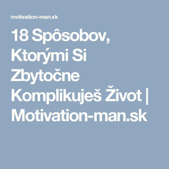 18 Spôsobov, Ktorými Si Zbytočne Komplikuješ Život | Motivation-man.sk