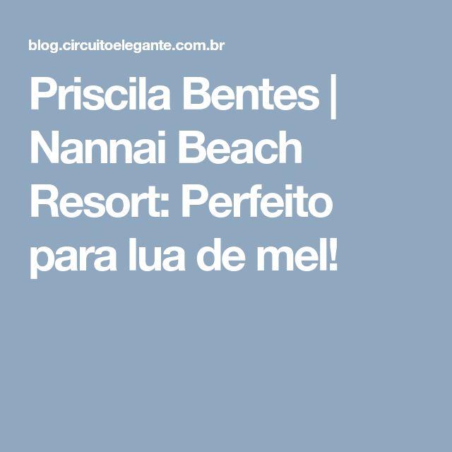 Priscila Bentes | Nannai Beach Resort: Perfeito para lua de mel!