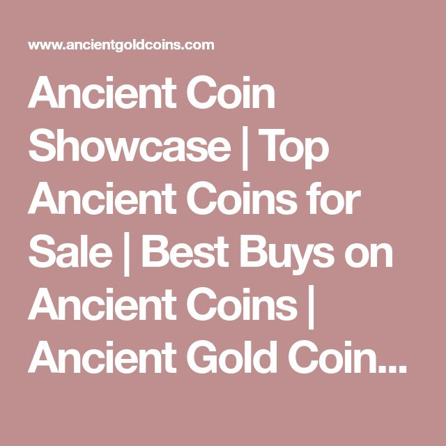 Ancient Coin Showcase | Top Ancient Coins for Sale | Best Buys on Ancient Coins | Ancient Gold Coins | Ancient Silver Coins | Ancient Coin Dealer