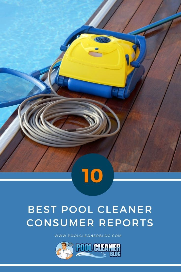Pool Cleaner Reviews Consumer Reports In 2020 Pool Cleaning Robotic Pool Cleaner Cleaners