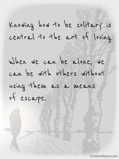 Knowing how to be solitary...
