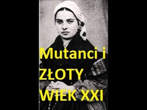Ukrywana 120 lat przez Watykan przepowiednia -MUTANCI i ZŁOTY WIEK -św.Bernadeta Soubirous z Lourdes - YouTube