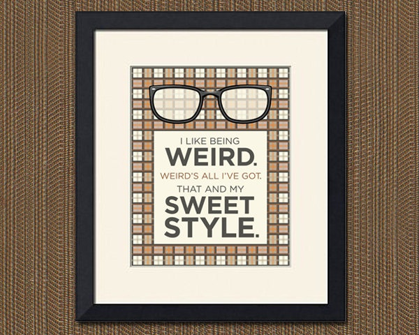 """""""I like being weird. Weird's all I've got. That and my sweet style""""  I am the female version of Moss, haha  The IT Crowd."""