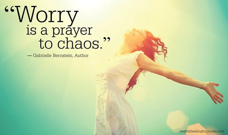 """Worry is a prayer to chaos."" — Gabrielle Bernstein"