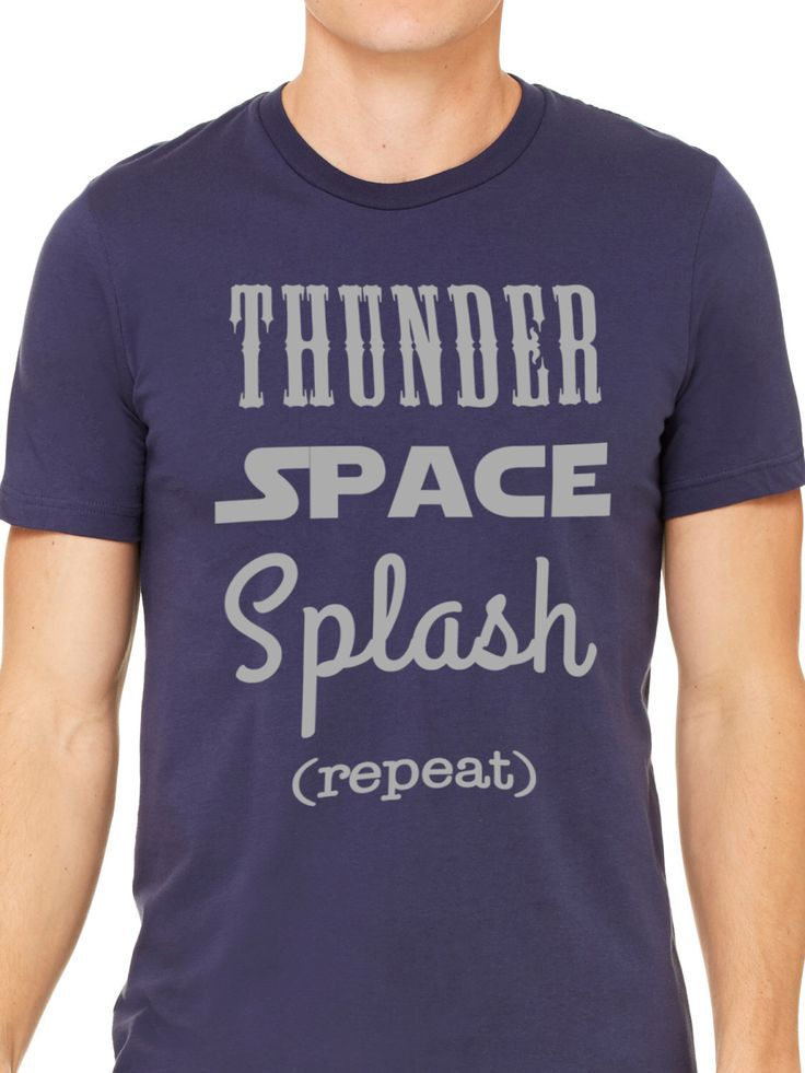Thunder Space Splash repeat - Disney Vacation - Mountain Rides inspired Mens Tee Shirt - Sizes XS - 4XL - Made to Order by LaughingPlaceTees on Etsy https://www.etsy.com/listing/462485270/thunder-space-splash-repeat-disney