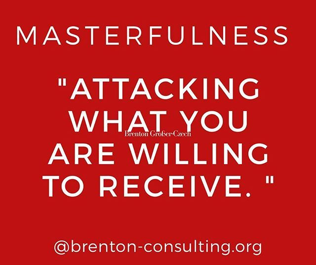 """Attacking what you are willing to receive. "". @brenton-consulting.org/contact.html  #personaldevelopment #mindfulness #men #manhood #free #midelagedmen #gaymen  #possible #hashtag #access #focus #evolution #enhance #empower #create #purge #experience #sovereignty #Authenticity #self #mothers #fathers #hope #choice #thriving #dna #masculineenergy #time #brentonconsulting"