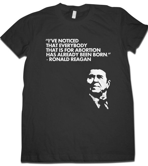 Prolife Antiabortion Ronald Reagan Quote Tshirt  DTG by VECTEE, $22.00