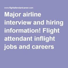 Major airline interview and hiring information! Flight attendant inflight jobs and careers