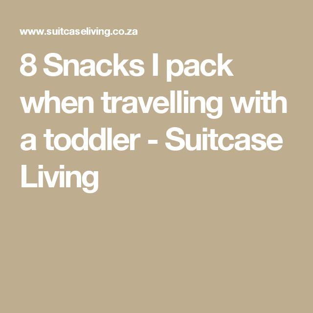 8 Snacks I pack when travelling with a toddler - Suitcase Living