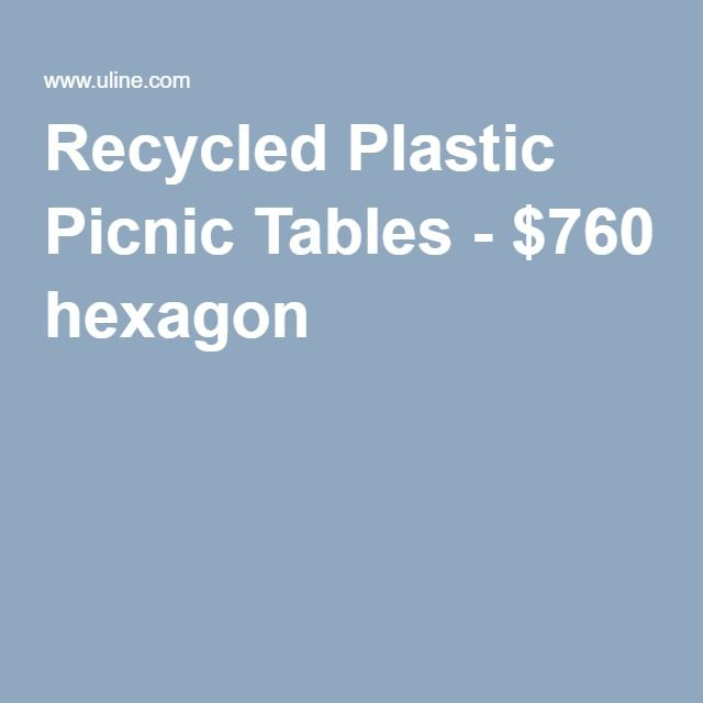 Recycled Plastic Picnic Tables - $760 hexagon
