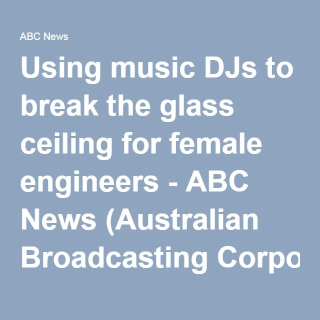 Using music DJs to break the glass ceiling for female engineers - ABC News (Australian Broadcasting Corporation)