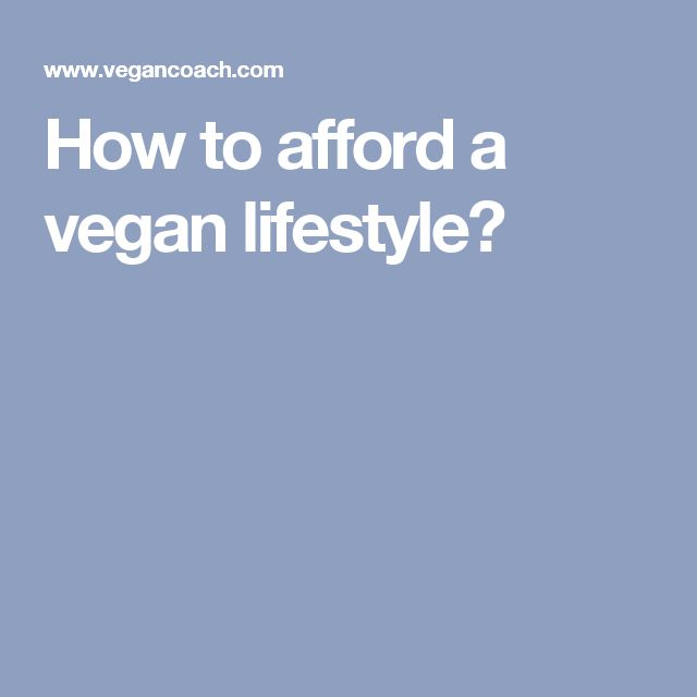 How to afford a vegan lifestyle?