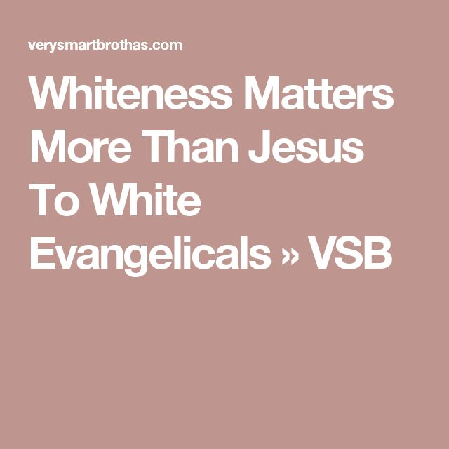 Whiteness Matters More Than Jesus To White Evangelicals » VSB