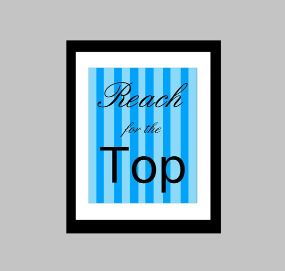 """This 8 x 10 original print features the quote """"Reach for the Top"""". Adds a modern pop of colour to any wall space!    This print is shown in blue and black but I can do it in any colour scheme you want! Just let me know which colors you would like in the """"note to seller"""" section upon purchase."""