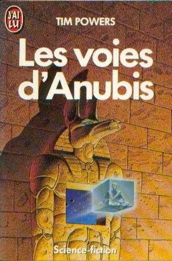 Publication: Les voies d'Anubis  Authors: Tim Powers Year: 1986-05-10 ISBN: 2-277-22011-6 [978-2-277-22011-4] Publisher: J'ai Lu Pub. Series: J'ai Lu - Science Fiction Pub. Series #: 2011  Cover: Philippe Caza