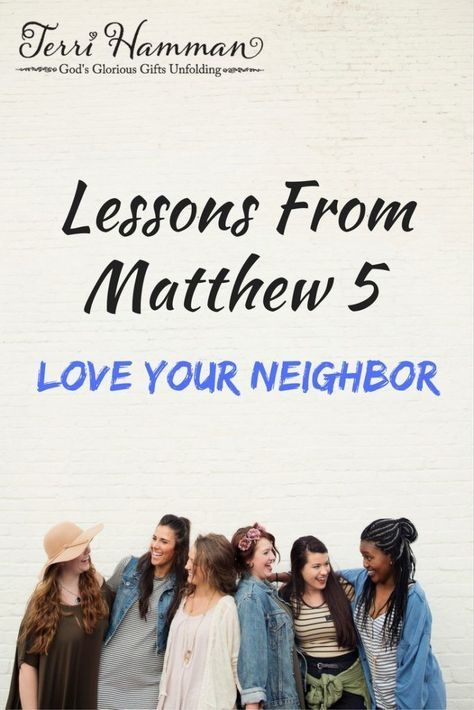 Join me as we continue our bible study of Matthew chapter 5. In this lesson we learn from Jesus about how to love our neighbor. http://TerriHamman.com